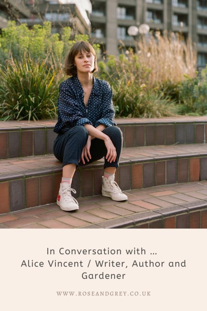 In Conversation with … Alice Vincent / Writer, Author and Gardener